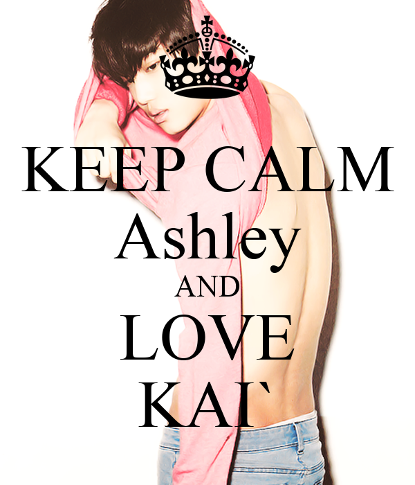 KEEP CALM Ashley AND LOVE KAI`