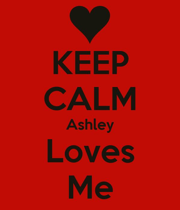 KEEP CALM Ashley Loves Me