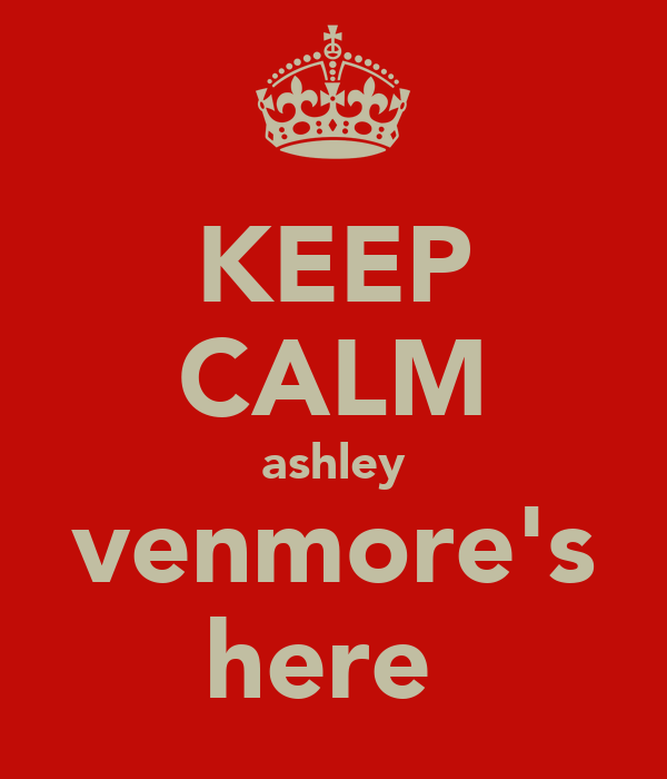 KEEP CALM ashley venmore's here