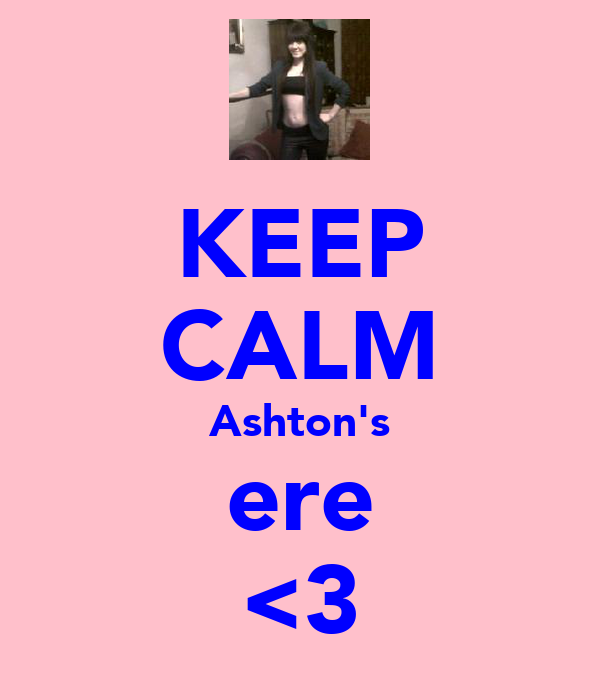 KEEP CALM Ashton's ere <3