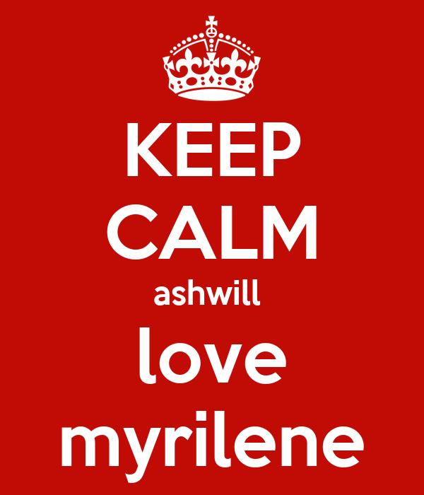KEEP CALM ashwill  love myrilene