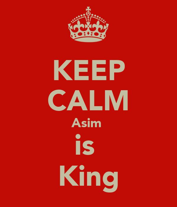 KEEP CALM Asim  is  King