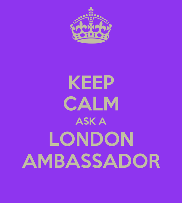 KEEP CALM ASK A LONDON AMBASSADOR