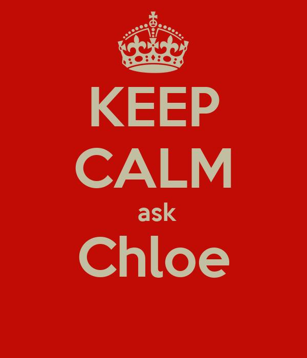 KEEP CALM  ask Chloe