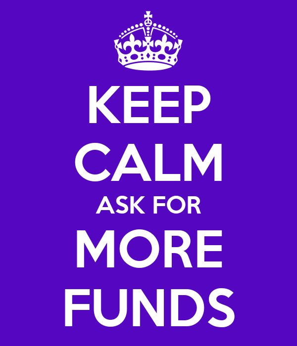 KEEP CALM ASK FOR MORE FUNDS