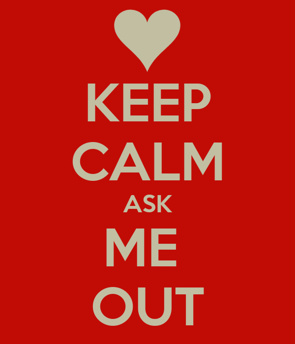 KEEP CALM ASK ME  OUT