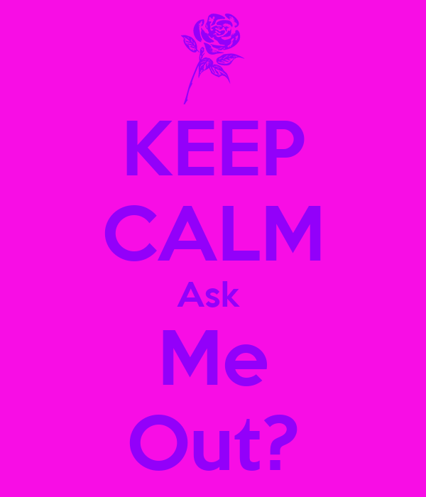 KEEP CALM Ask  Me Out?