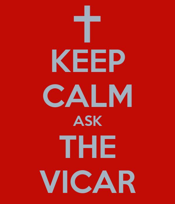 KEEP CALM ASK THE VICAR