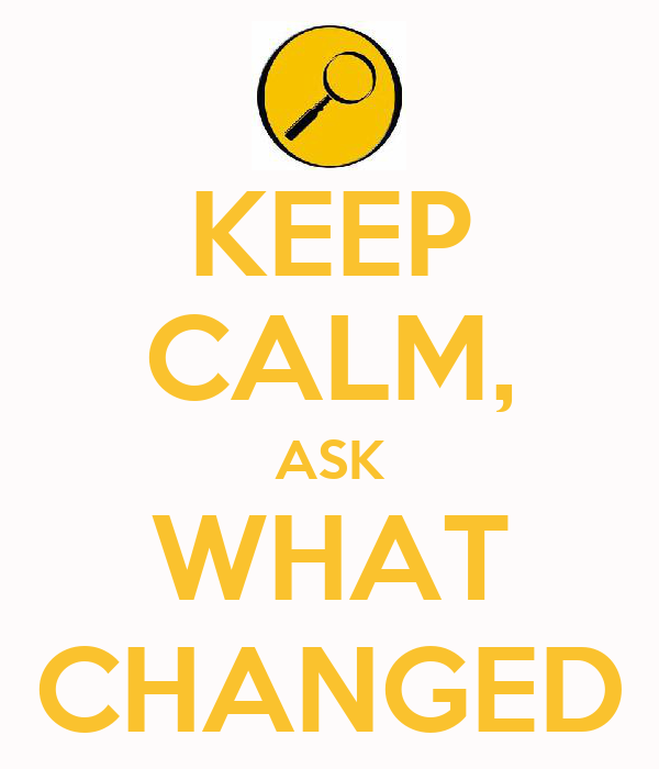 KEEP CALM, ASK WHAT CHANGED