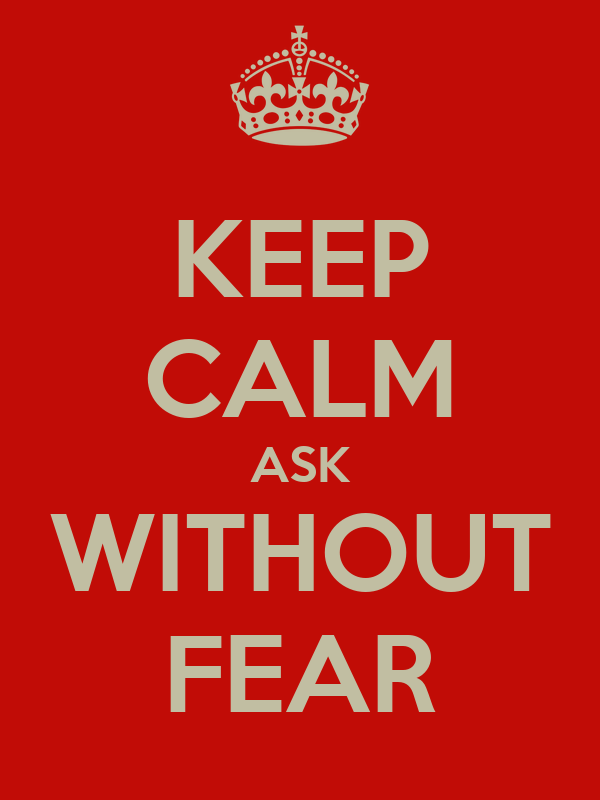 KEEP CALM ASK WITHOUT FEAR
