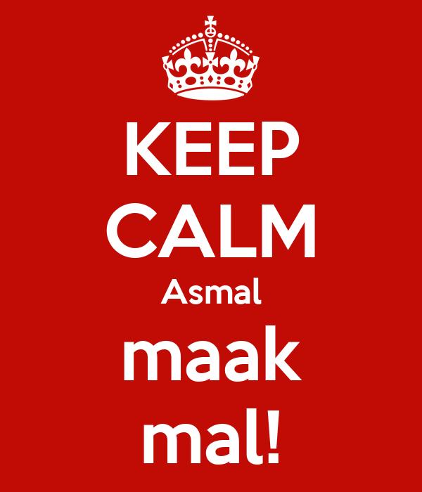 KEEP CALM Asmal maak mal!