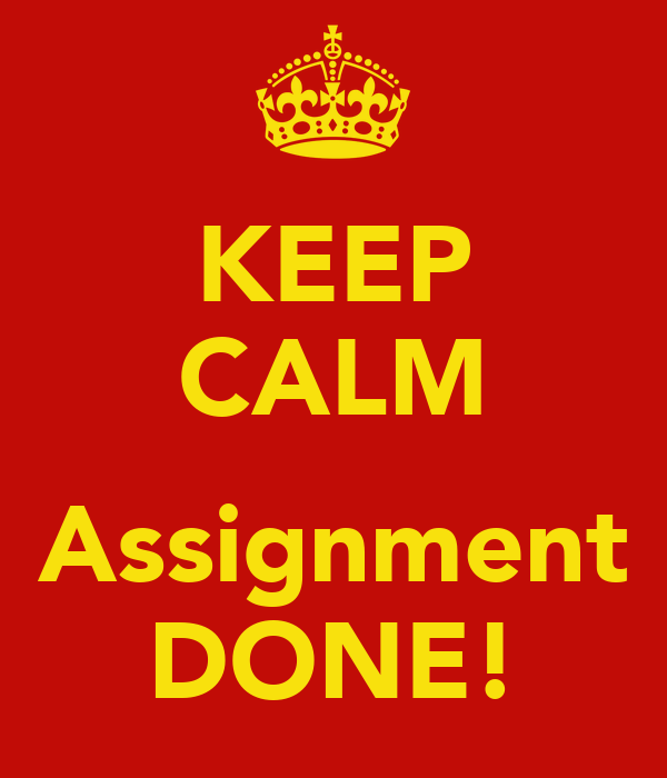 KEEP CALM  Assignment DONE!