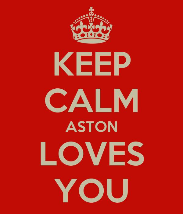 KEEP CALM ASTON LOVES YOU