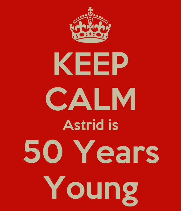 KEEP CALM Astrid is 50 Years Young