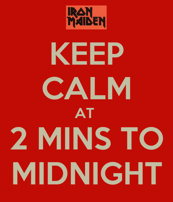 KEEP CALM AT  2 MINS TO MIDNIGHT