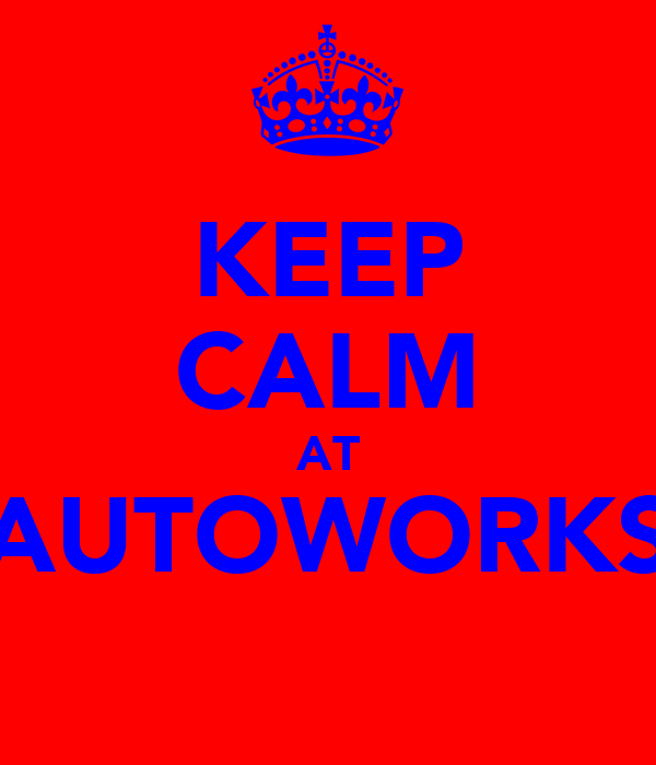 KEEP CALM AT AUTOWORKS