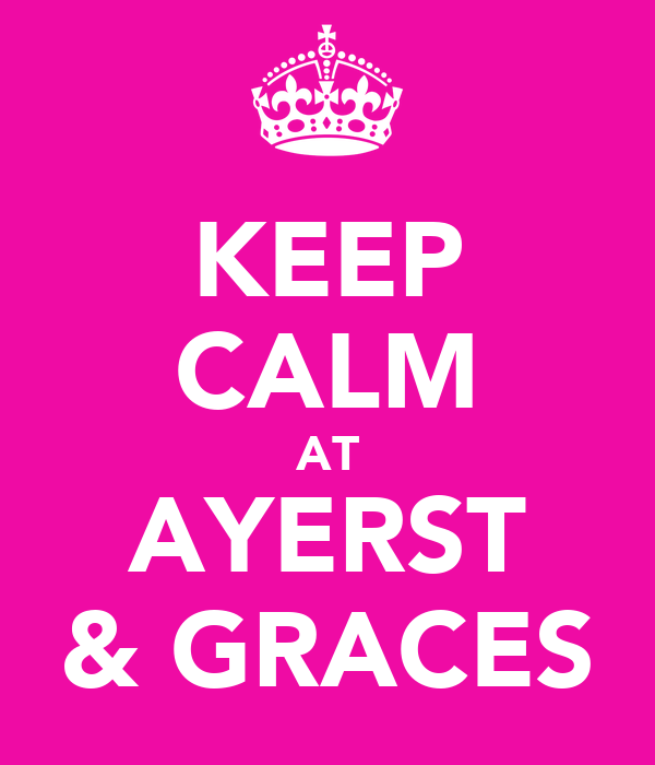 KEEP CALM AT AYERST & GRACES