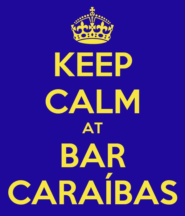KEEP CALM AT BAR CARAÍBAS