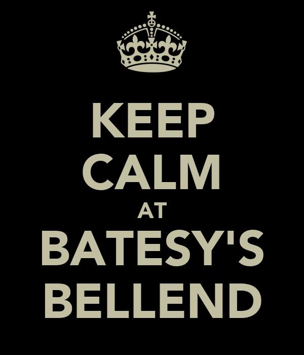 KEEP CALM AT BATESY'S BELLEND