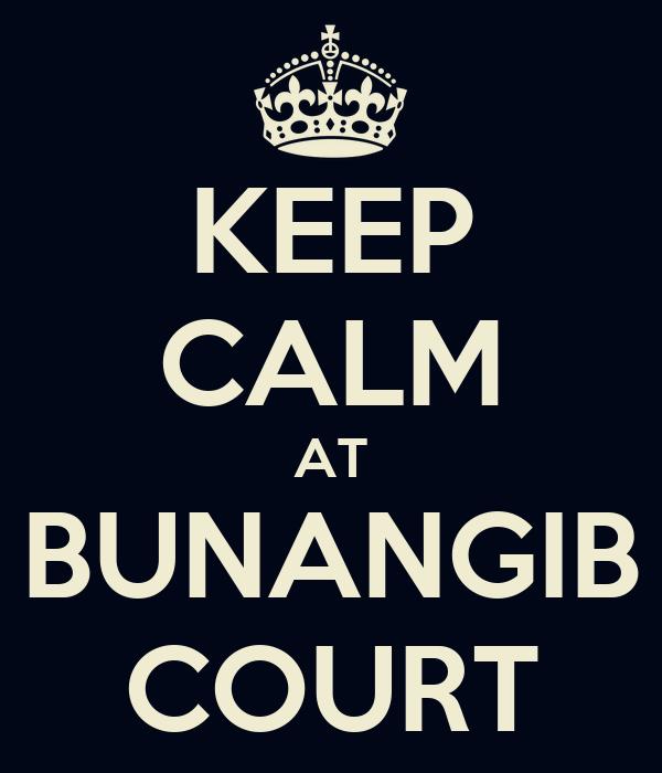 KEEP CALM AT BUNANGIB COURT