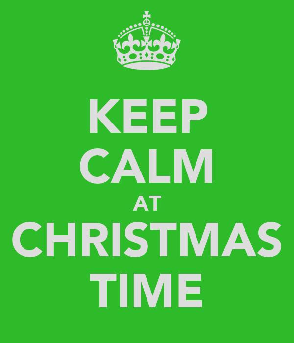 KEEP CALM AT CHRISTMAS TIME