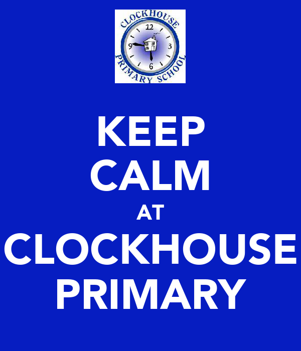 KEEP CALM AT CLOCKHOUSE PRIMARY