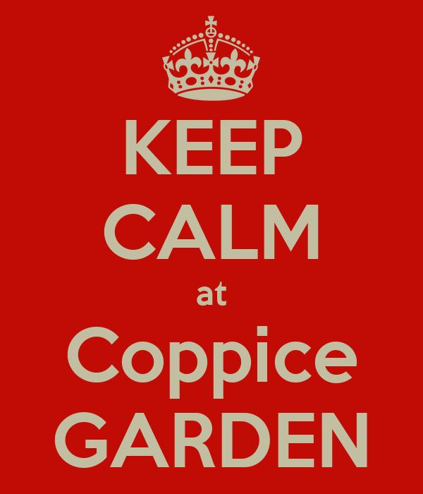 KEEP CALM at Coppice GARDEN