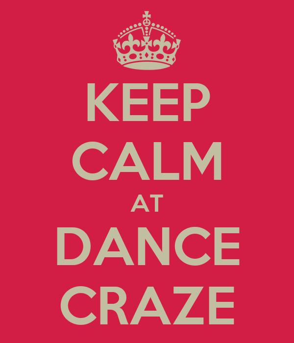 KEEP CALM AT DANCE CRAZE