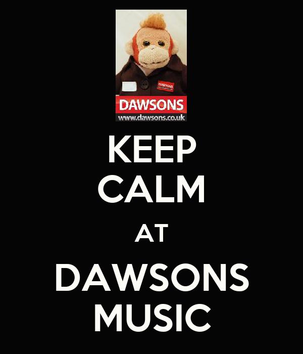 KEEP CALM AT DAWSONS MUSIC