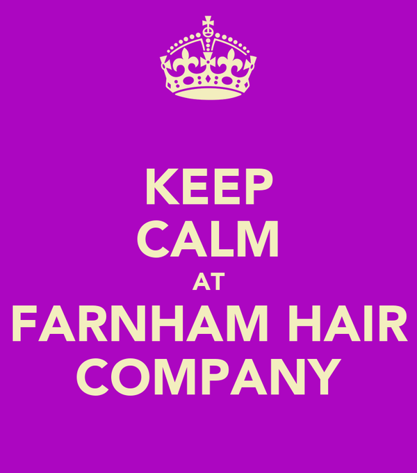 KEEP CALM AT FARNHAM HAIR COMPANY