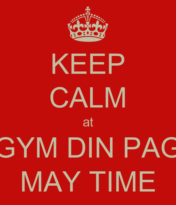 KEEP CALM at GYM DIN PAG MAY TIME