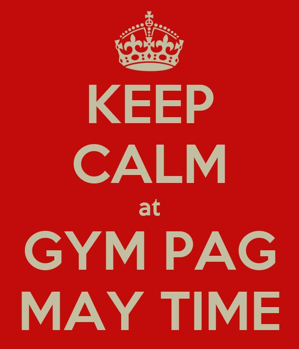 KEEP CALM at GYM PAG MAY TIME
