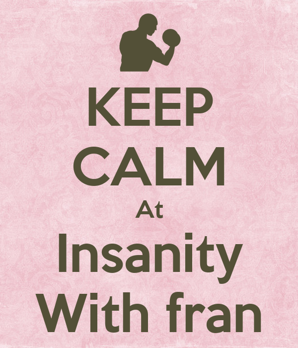 KEEP CALM At Insanity With fran