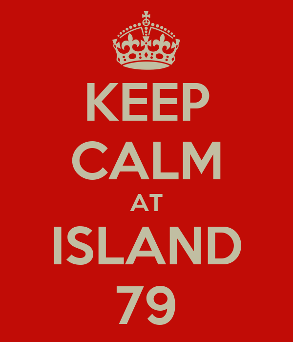 KEEP CALM AT ISLAND 79
