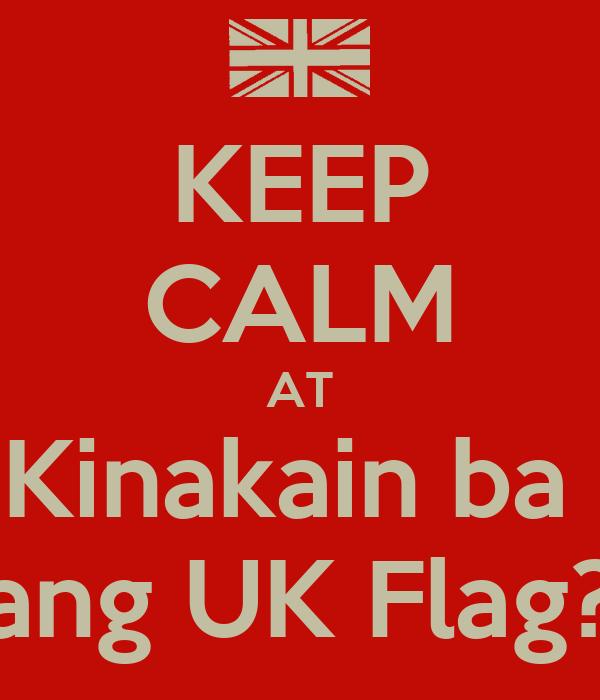 KEEP CALM AT Kinakain ba  ang UK Flag?