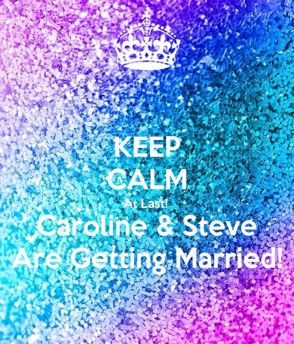 KEEP CALM At Last!  Caroline & Steve Are Getting Married!