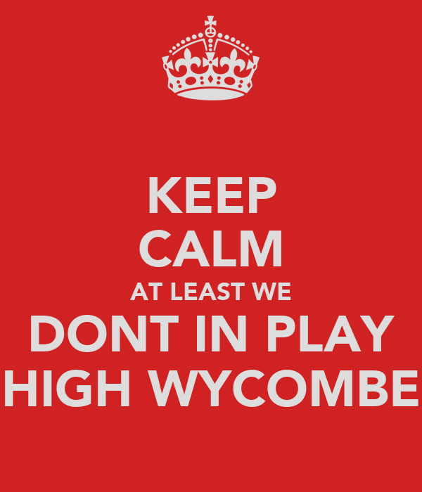 KEEP CALM AT LEAST WE DONT IN PLAY HIGH WYCOMBE