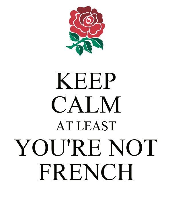 KEEP CALM AT LEAST YOU'RE NOT FRENCH