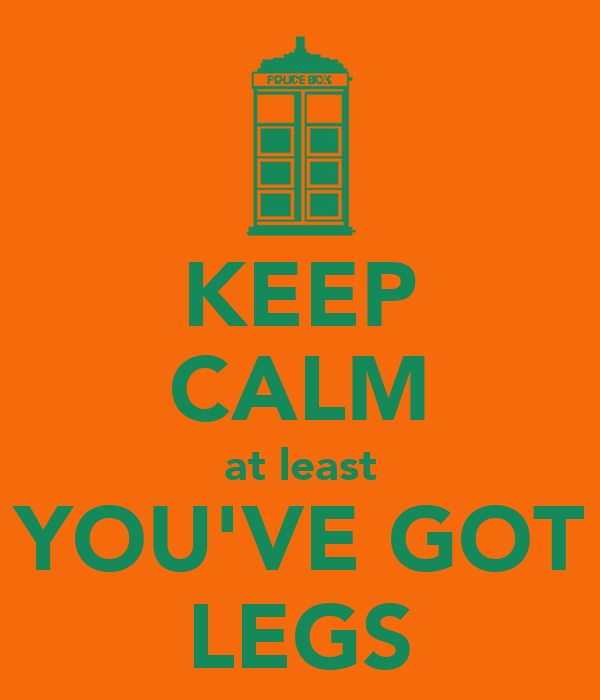 KEEP CALM at least YOU'VE GOT LEGS