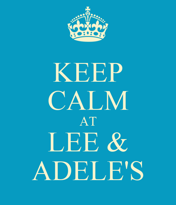 KEEP CALM AT LEE & ADELE'S