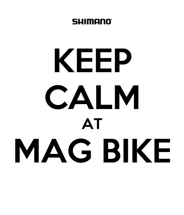 KEEP CALM AT MAG BIKE