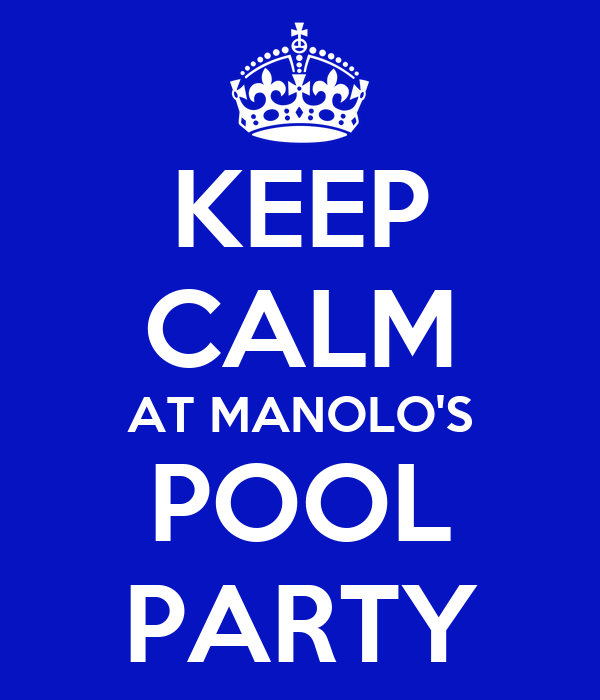 KEEP CALM AT MANOLO'S POOL PARTY