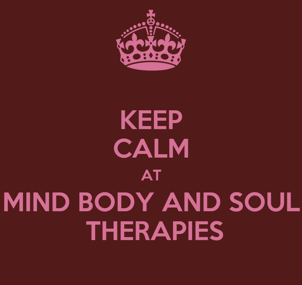KEEP CALM AT MIND BODY AND SOUL  THERAPIES