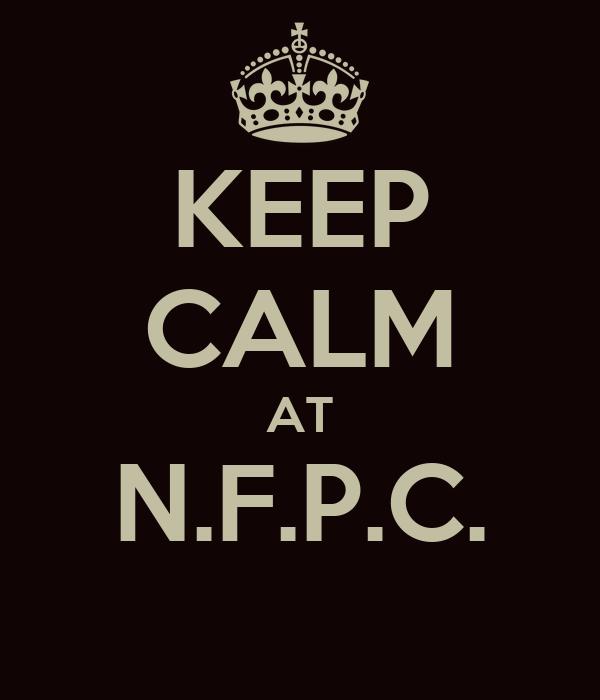 KEEP CALM AT N.F.P.C.