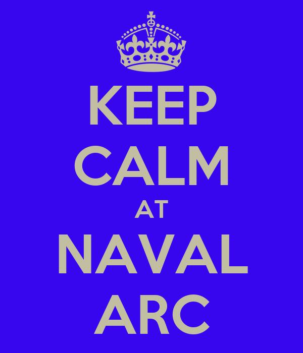 KEEP CALM AT NAVAL ARC