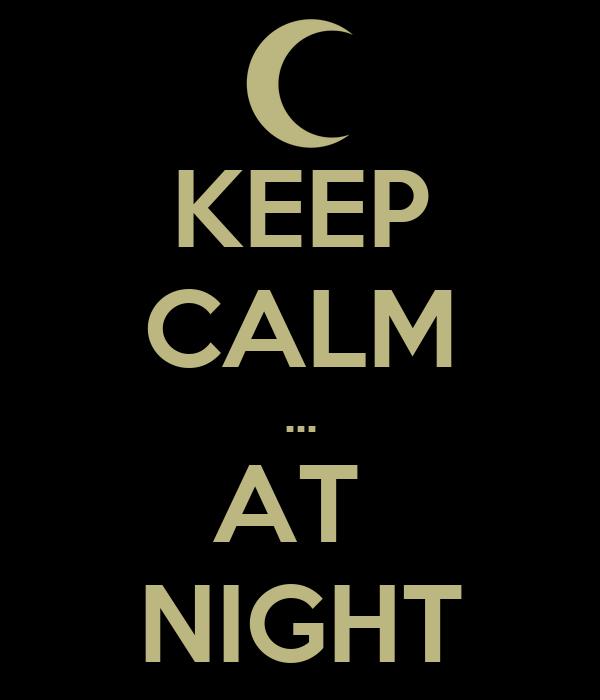 KEEP CALM ... AT  NIGHT