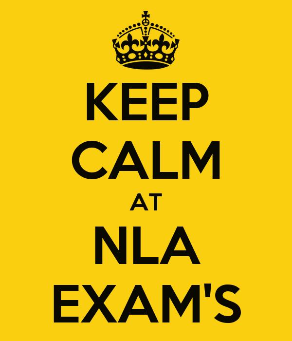 KEEP CALM AT NLA EXAM'S