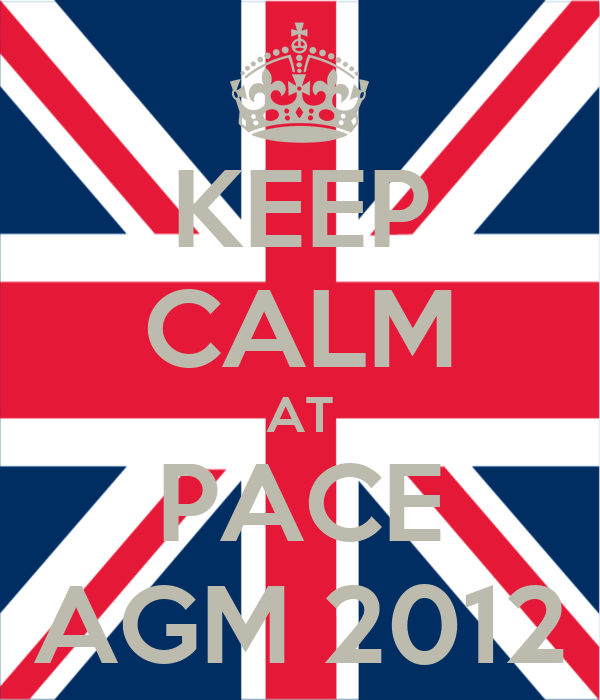 KEEP CALM AT PACE AGM 2012
