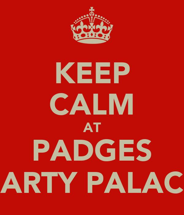KEEP CALM AT PADGES PARTY PALACE