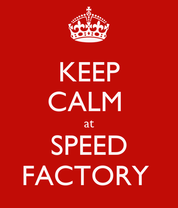 KEEP CALM  at SPEED FACTORY